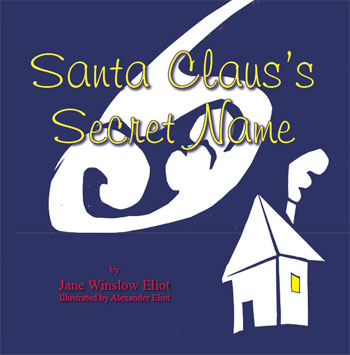 SANTA CLAUS'S SECRET NAME: A Guessing Game to be Read Aloud and Played Together
